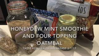 Ecoverse- Taste for Health 3/1/17- Honeydew Mint Smoothie and Four Topping Oatmeal