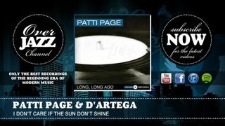 Patti Page & D'Artega - I Don't Care If the Sun Don't Shine