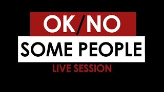 Ok/No - Some People - (Live Session)
