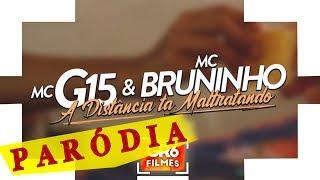 PARÓDIA | MC G15 e MC Bruninho  - A Distância ta Maltratando