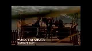 Words Like Shards - Sundays Bask