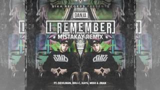 DANJA - I REMEMBER [MISTAKAY REMIX FT. DEVILMAN, BRU-C, KAYG, MISH & JMAN]