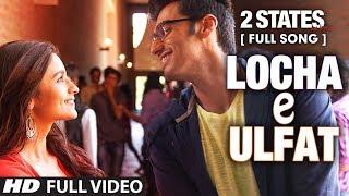 Locha E Ulfat FULL Video Song   2 States   Arjun Kapoor, Alia Bhatt