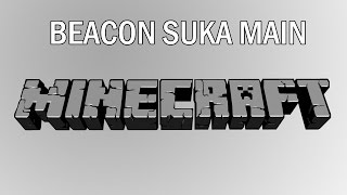 Dongeng Minecraft : Beacon Suka Main Minecraft