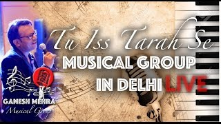 Tu Iss Tarah Se | LIVE | Musical Band in Delhi | Singer in Delhi | Wedding Gig | Punjabi Wedding