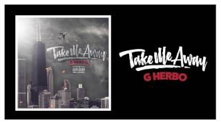 """G Herbo """"Take Me Away"""" (Official Audio)"""