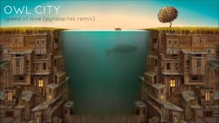 Owl City - Speed of Love (Pyralspites Remix)