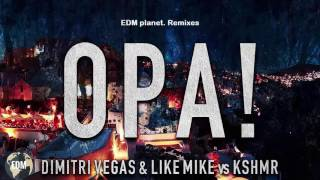 Dimitri Vegas & Like Mike vs KSHMR - OPA!