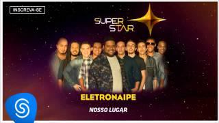 Eletronaipe - Nosso Lugar (SuperStar 2015) [Áudio Oficial]