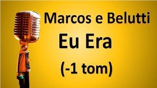 Eu Era  (-1 tom) - Marcos e Belutti Karaokê
