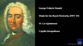 George Frideric Handel, Music for the Royal Fireworks, HWV 351, IV. La rejouissance