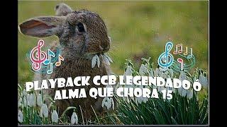 PLAYBACK CCB  LEGENDADO  Ó ALMA QUE CHORA 15 HINARIO 5