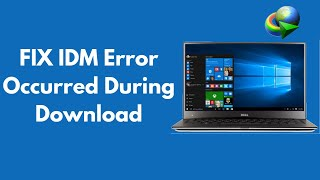 FIX IDM Error Occurred During Download 100% Working [UPDATED 2018]