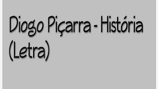 Diogo Piçarra - História (Letra)