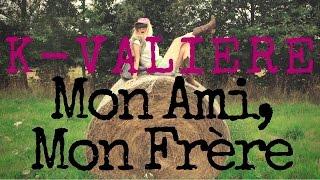 K-Valière - Mon Ami, Mon Frère