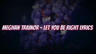 Meghan Trainor - Let You Be Right (Lyrics Video)