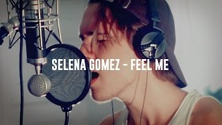 Selena Gomez - Feel Me - Cover