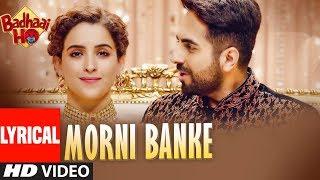 Morni Banke Lyrical | Badhaai Ho| Guru Randhawa| Tanishk Bagchi | Neha Kakkar | Ayushmann K, Sanya M