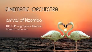 CINEMATIC ORCHESTRA - Arrival Of Kizomba (DJ C.C.Ron Symphonic Kizomba Transformation Mix)