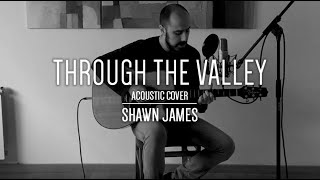 Through The Valley - Shawn James | Acoustic cover by Albert Pujol