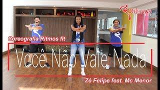Zé Felipe feat. Mc Menor - Você Não Vale Nada - Coreografia - Ritmos Fit