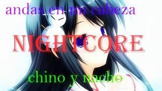 Chino Y Nacho - Andas en mi cabeza (Nightcore)