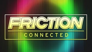 Friction - Connected