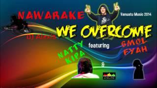 Nawarake & DJ Alexis - We Overcome (feat. Natty Kipa & Smol fyah)