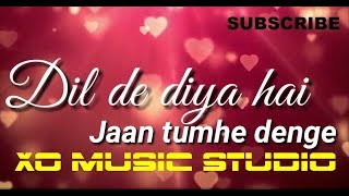 Dil De Diya Hai Jaan Tumhe Denge New Virsion 2018 - Dj Mix - XO Music Studio