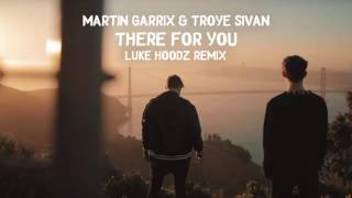 Martin Garrix & Troye Sivan - There for You (Luke Hoodz Remix)