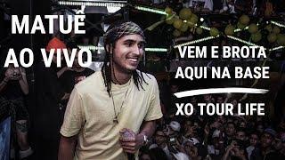MATUÊ - VEM E BROTA AQUI NA BASE /  XO TOUR LIFE | @AO VIVO SÃO PAULO