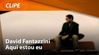 David Fantazzini - Clipe Aqui Estou Eu