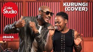 2baba: Kurungi (Cover) – Coke Studio Africa