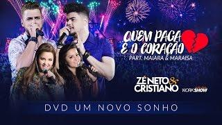Zé Neto e Cristiano - QUEM PAGA É O CORAÇÃO part Maiara e Maraisa - DVD Um Novo Sonho