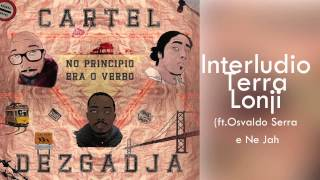 Cartel Dezgadja- Interludio Terra Lonji (ft. Osvaldo Serra e Ne Jah)