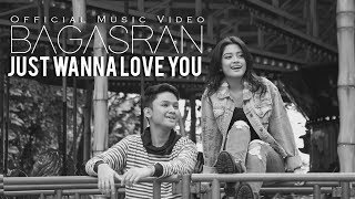 Just Wanna Love You - Bagasran
