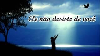 Ele não desiste de você - (Danival Santos)