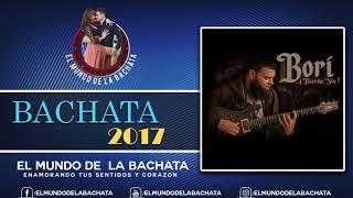Bori - Basta Ya - #BACHATA 2017