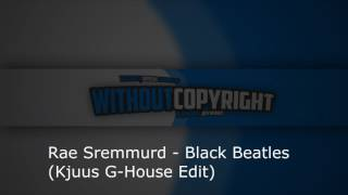 Rae Sremmurd   Black Beatles Kjuus G House Edit