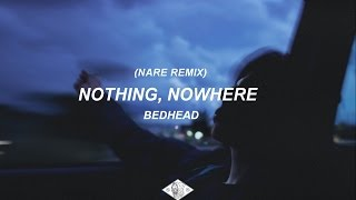 Nothing, nowhere - Bedhead (Nare Remix) [Lyrics Video]