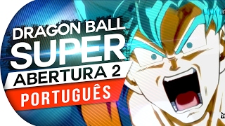 DRAGON BALL SUPER - ABERTURA 2 (PORTUGUÊS) - LIMIT BREAK X SURVIVOR