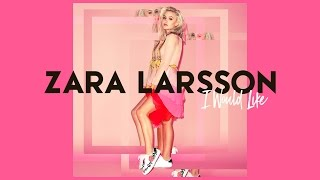 Zara Larsson - I Would Like (Official Audio)