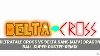 ULTRATALE CROOS VS DELTA! SANS [AMV] DRAGÓN BALL SUPER DUSTEP REMIX