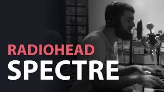 Radiohead - Spectre (Piano and Vocals)