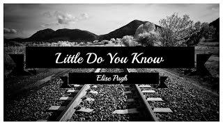 Little Do You Know (Acapella) - Alex and Sierra - Elise Pugh Cover