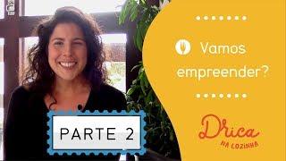 Vamos empreender na cozinha? parte 2 | Drica Avelar