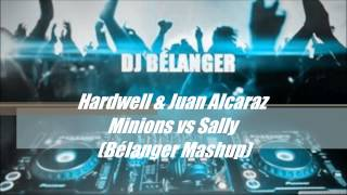 Hardwell & Juan Alcaraz   Minions vs Sally Bélanger Mashup