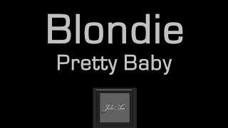 Blondie - Pretty Baby (Lyrics On Screen) ♪