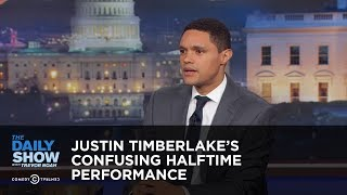Justin Timberlake's Confusing Halftime Performance - Between the Scenes: The Daily Show