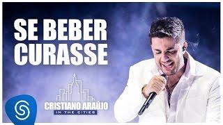 Cristiano Araújo - Se beber curasse (DVD In The Cities)[Video Oficial]